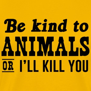 Be Kind to Animals or I'll Kill You T-Shirts - Men's Premium T-Shirt
