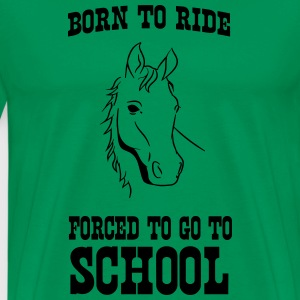 Born to Ride Horses. Forced to go to school T-Shirts - Men's Premium T-Shirt