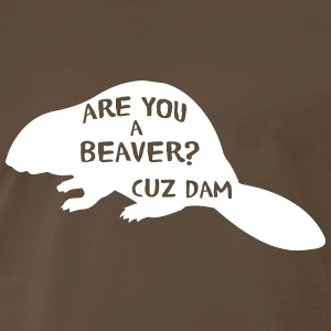 Are you a beaver cuz dam! T-Shirts - Men's Premium T-Shirt