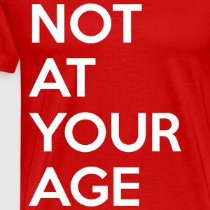Not at your age T-Shirts - Men's Premium T-Shirt