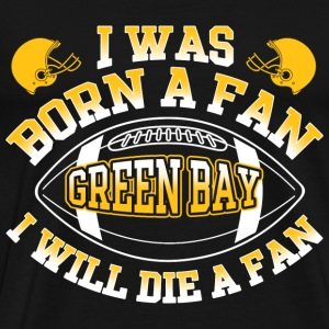 Green bay - I will die a green bay fan t-shirt - Men's Premium T-Shirt