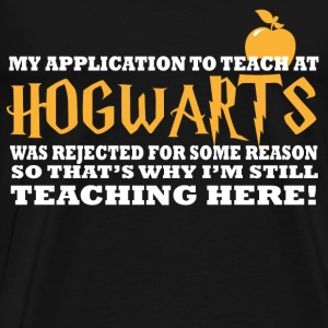 Hogwarts - I was rejected to teach at hogwarts - Men's Premium T-Shirt