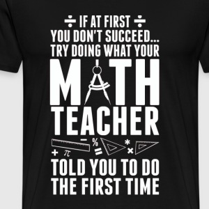 Math teacher - Try doing what your teacher told - Men's Premium T-Shirt