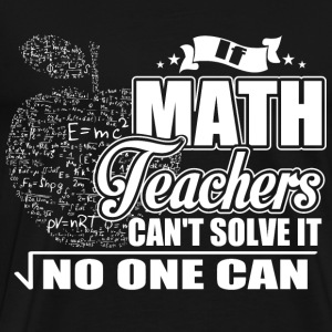 Math teacher - If he can't solve it do one can - Men's Premium T-Shirt