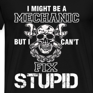 Mechanic - Mechanic but I can't fix stupid t - shi - Men's Premium T-Shirt