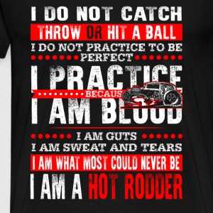 Hot rodder - I am what most could never be t - shi - Men's Premium T-Shirt