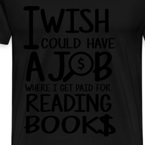 Reading books - I wish Reading books is paid tee - Men's Premium T-Shirt