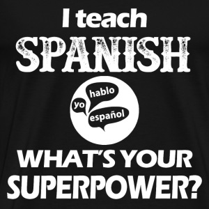 Spanish teacher - What's your super power t - shir - Men's Premium T-Shirt