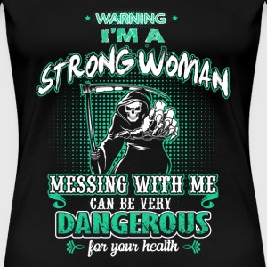strong women Messing with me can be very dangerous - Women's Premium T-Shirt