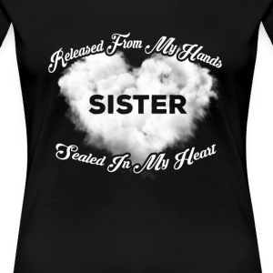 Sister - Released from my hands sealed in my heart - Women's Premium T-Shirt