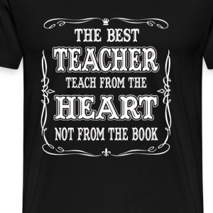 Teacher - Best teacher teach from the heart tee - Men's Premium T-Shirt