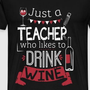 Teacher - I'm just a teacher liking to drink wine - Men's Premium T-Shirt