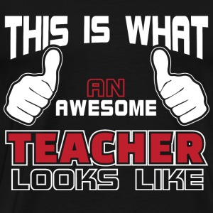 Teacher - This is what an awesome teacher looks - Men's Premium T-Shirt