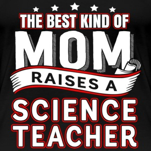The best kind of mom raises a science teacher - Women's Premium T-Shirt