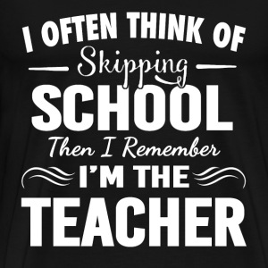 Teacher - I often think of skipping school t - shi - Men's Premium T-Shirt