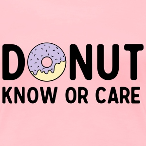 Donut Know or Care T-Shirts - Women's Premium T-Shirt