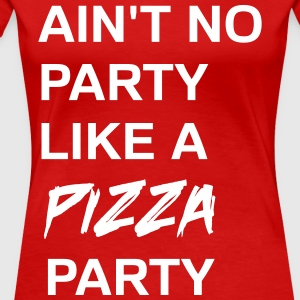 Ain't no party like a pizza party T-Shirts - Women's Premium T-Shirt