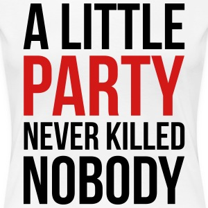 a little party never killed nobody t shirts spreadshirt. Black Bedroom Furniture Sets. Home Design Ideas
