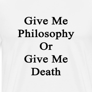 give_me_philosophy_or_give_me_death T-Shirts - Men's Premium T-Shirt