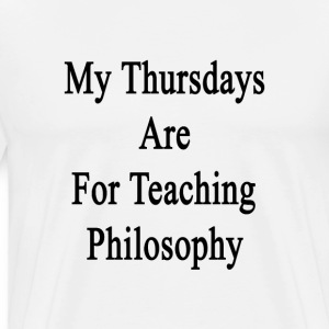 my_thursdays_are_for_teaching_philosophy T-Shirts - Men's Premium T-Shirt