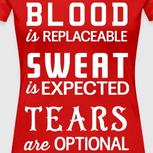 Blood is replaceable. Sweat is expected. Tears  T-Shirts - Women's Premium T-Shirt