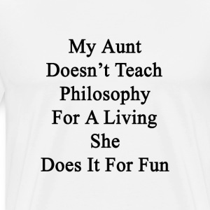 my_aunt_doesnt_teach_philosophy_for_a_li T-Shirts - Men's Premium T-Shirt