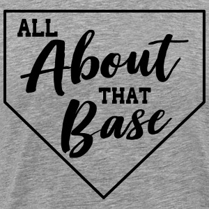 Baseball. It's all about that base T-Shirts - Men's Premium T-Shirt