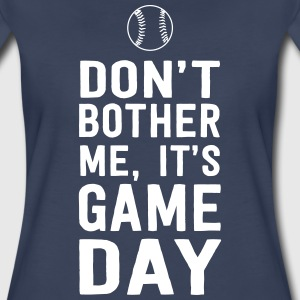 Don't Bother Me It's Game Day. Baseball T-Shirts - Women's Premium T-Shirt