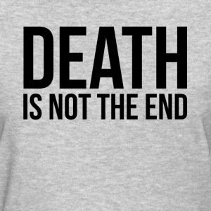 DEATH IS NOT THE END T-Shirts - Women's T-Shirt