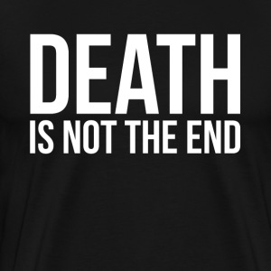 DEATH IS NOT THE END T-Shirts - Men's Premium T-Shirt