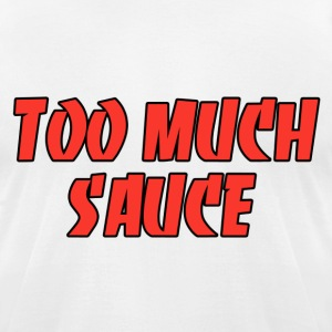 Too much sauce T-Shirts - Men's T-Shirt by American Apparel