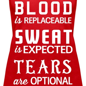 Blood is replaceable. Sweat is expected. Tears  Tanks - Women's Premium Tank Top