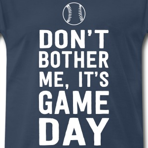 Don't Bother Me It's Game Day. Baseball T-Shirts - Men's Premium T-Shirt