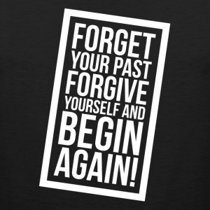 FORGET Your Past FORGIVE Yourself and BEGIN AGAIN! Sportswear - Men's Premium Tank