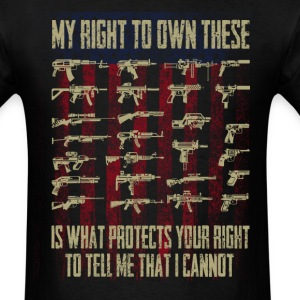 My right to own these is what protects your ... - Men's T-Shirt