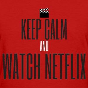 KEEP CALM AND WATCH NETFLIX T-Shirts - Women's T-Shirt
