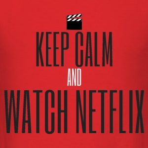 KEEP CALM AND WATCH NETFLIX T-Shirts - Men's T-Shirt