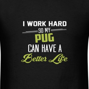 I work hard so my pug can ... - Men's T-Shirt