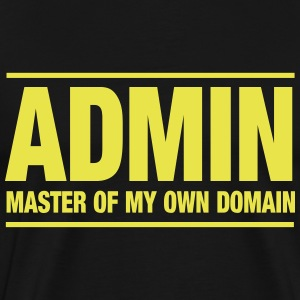 Admin. Master of my own domain T-Shirts - Men's Premium T-Shirt