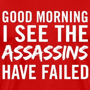 Good morning I see the assassins have failed T-Shirts - Men's Premium T-Shirt