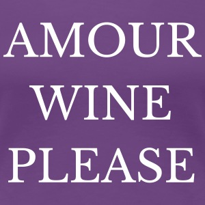 Amour Wine Please T-Shirts - Women's Premium T-Shirt