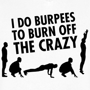 I Do Burpees To Burn Off The Crazy T-Shirts - Men's V-Neck T-Shirt by Canvas
