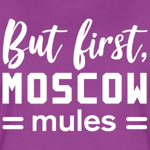 But first Moscow Mules T-Shirts - Women's Premium T-Shirt
