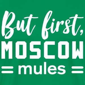 But first Moscow Mules T-Shirts - Men's Premium T-Shirt