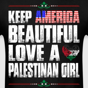 Keep America Beautiful Love A Palestinian Girl T-Shirts - Men's T-Shirt
