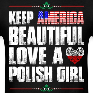 Keep America Beautiful Love A Polish Girl T-Shirts - Men's T-Shirt