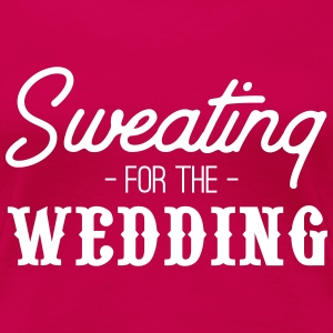 Sweating for the Wedding T-Shirts - Women's Premium T-Shirt