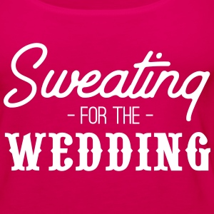 Sweating for the Wedding Tanks - Women's Premium Tank Top