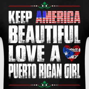 Keep America Beautiful Love A Puerto Rican Girl T-Shirts - Men's T-Shirt