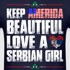 Keep America Beautiful Love A Serbian Girl T-Shirts - Men's T-Shirt